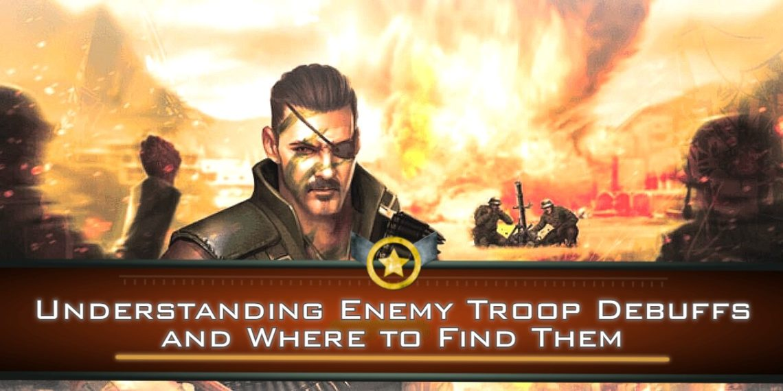 Understanding Enemy Troop Debuffs and Where to Find Them
